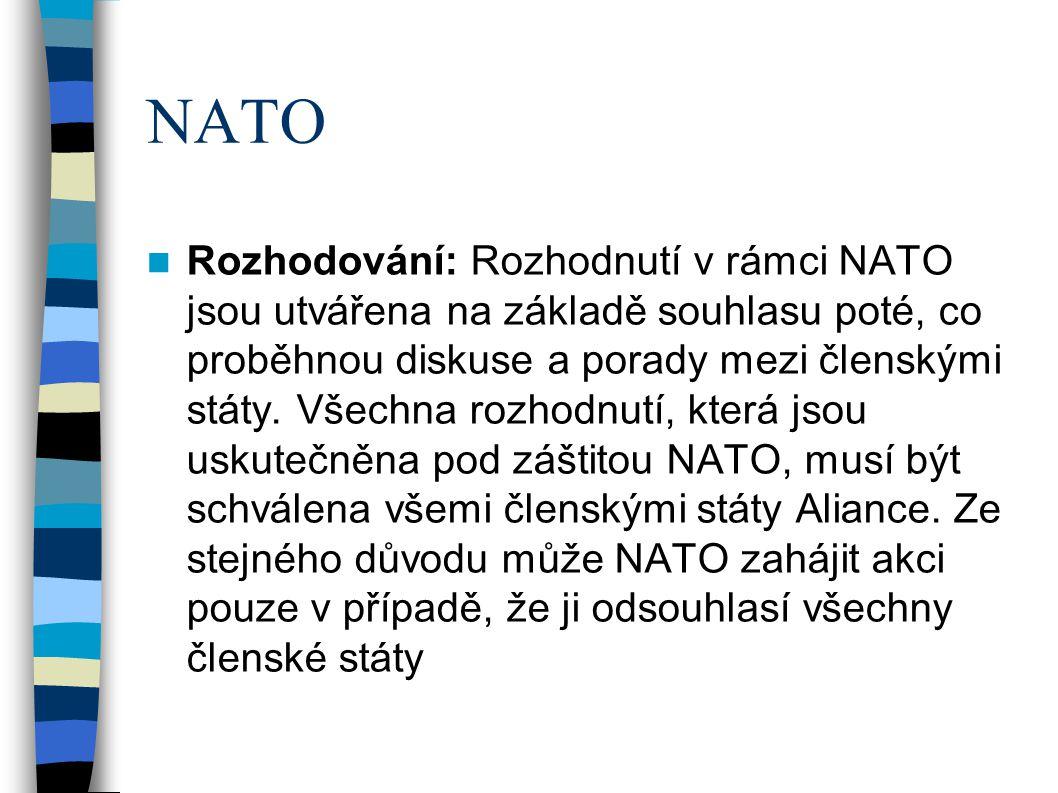 NATO Rozhodování: Rozhodnutí v rámci NATO jsou utvářena na základě souhlasu poté, co proběhnou diskuse a porady mezi členskými státy.