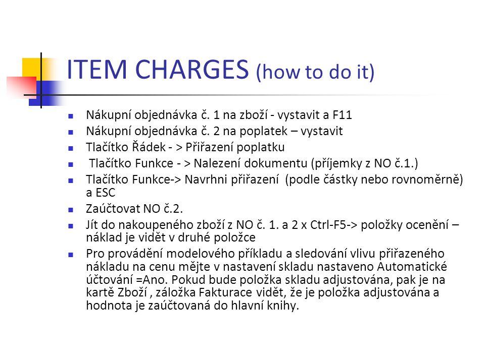 ITEM CHARGES (how to do it) Nákupní objednávka č. 1 na zboží - vystavit a F11 Nákupní objednávka č.