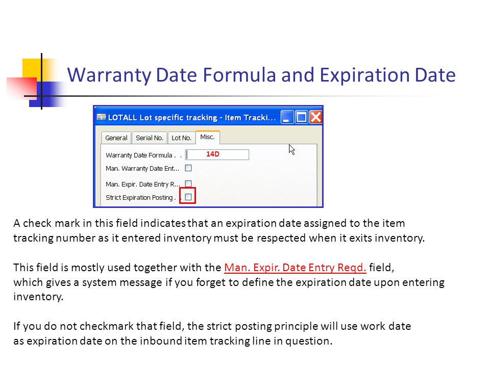 Warranty Date Formula and Expiration Date A check mark in this field indicates that an expiration date assigned to the item tracking number as it ente