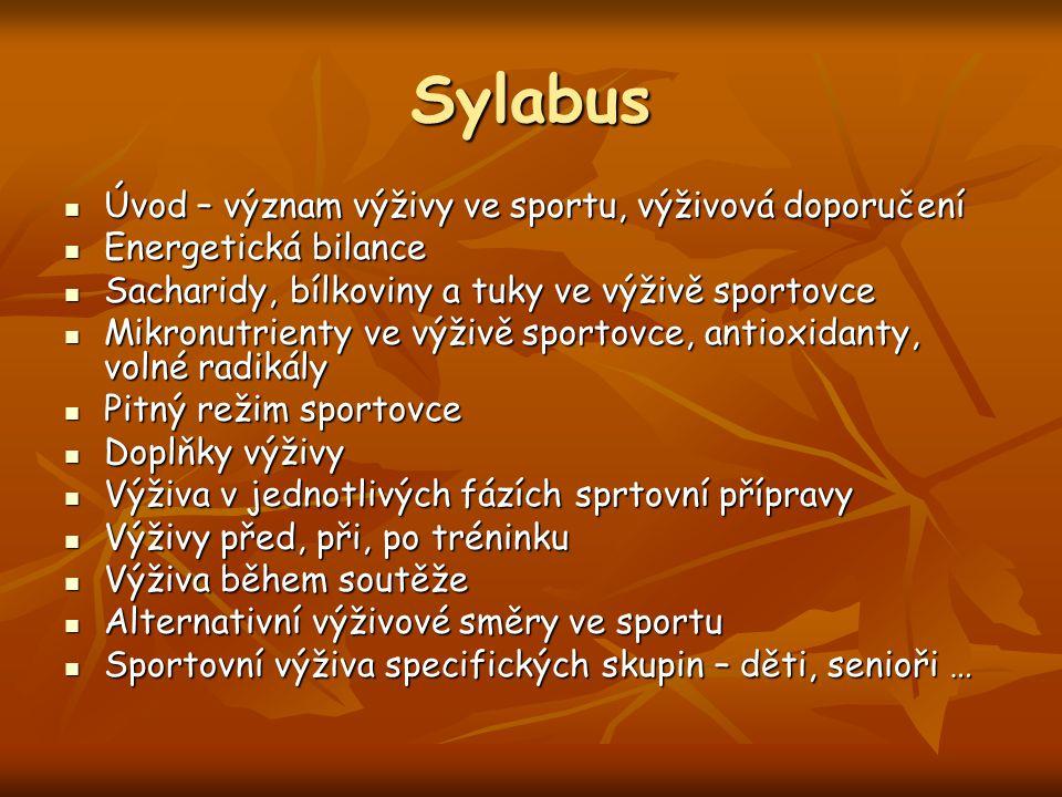 Sylabus Úvod – význam výživy ve sportu, výživová doporučení Úvod – význam výživy ve sportu, výživová doporučení Energetická bilance Energetická bilanc