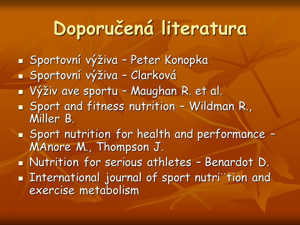 Doporučená literatura Sportovní výživa – Peter Konopka Sportovní výživa – Peter Konopka Sportovní výživa – Clarková Sportovní výživa – Clarková Výživ ave sportu – Maughan R.