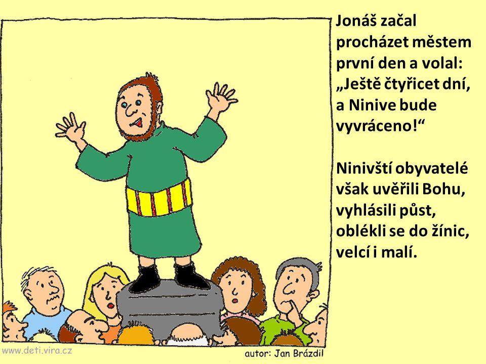 """Potom přikázal Hospodin rybě, a ta vyvrhla Jonáše na pevninu. Hospodin oslovil Jonáše podruhé:""""Vstaň, jdi do velikého města Ninive a měj tam kázání, k"""