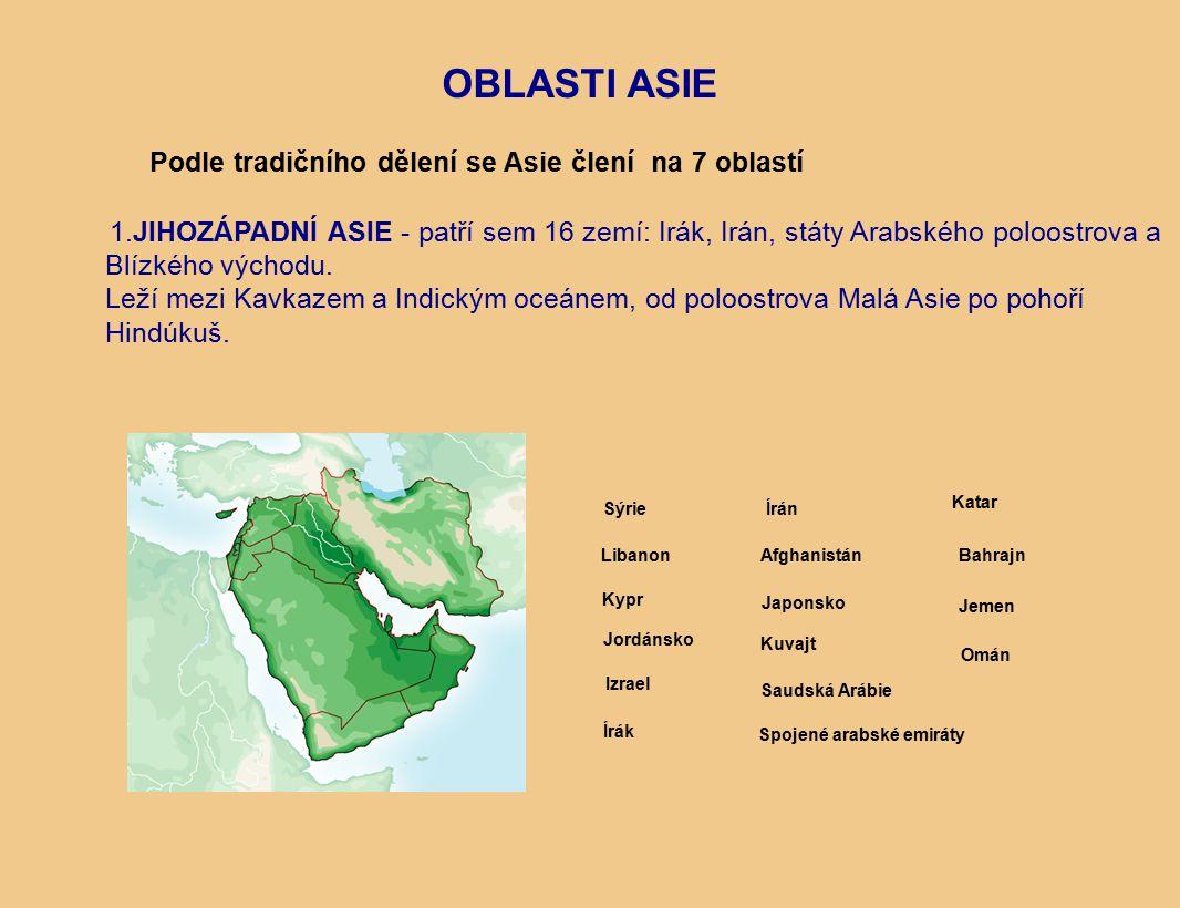 Podle tradičního dělení se Asie člení na 7 oblastí OBLASTI ASIE 1.JIHOZÁPADNÍ ASIE - patří sem 16 zemí: Irák, Irán, státy Arabského poloostrova a Blízkého východu.
