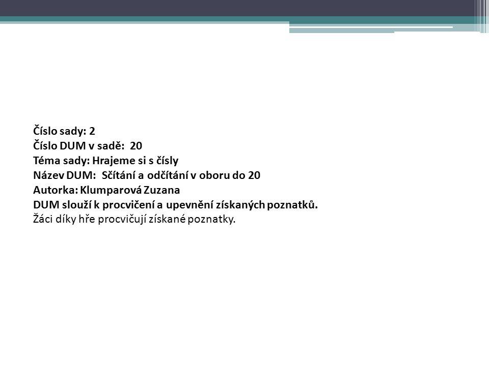Číslo sady: 2 Číslo DUM v sadě: 20 Téma sady: Hrajeme si s čísly Název DUM: Sčítání a odčítání v oboru do 20 Autorka: Klumparová Zuzana DUM slouží k procvičení a upevnění získaných poznatků.
