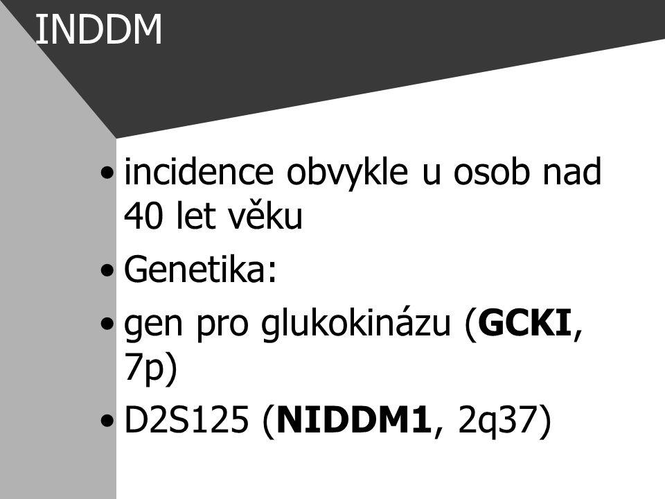 INDDM incidence obvykle u osob nad 40 let věku Genetika: gen pro glukokinázu (GCKI, 7p) D2S125 (NIDDM1, 2q37)