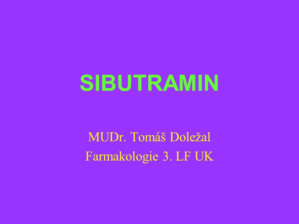 SIBUTRAMIN MUDr. Tomáš Doležal Farmakologie 3. LF UK