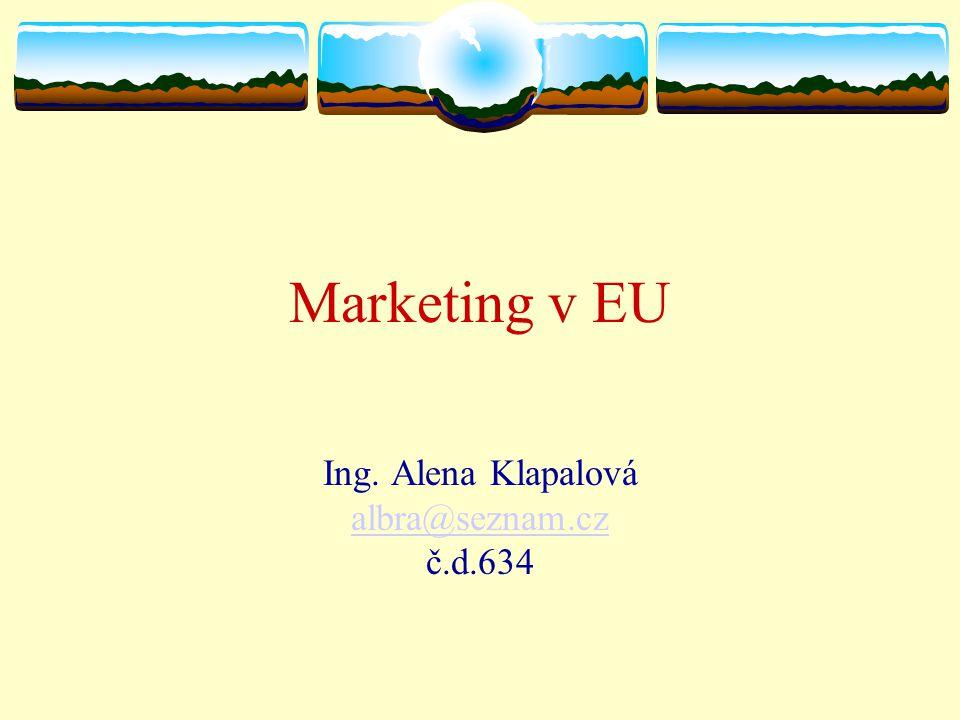 Marketing v EU Ing. Alena Klapalová albra@seznam.cz č.d.634