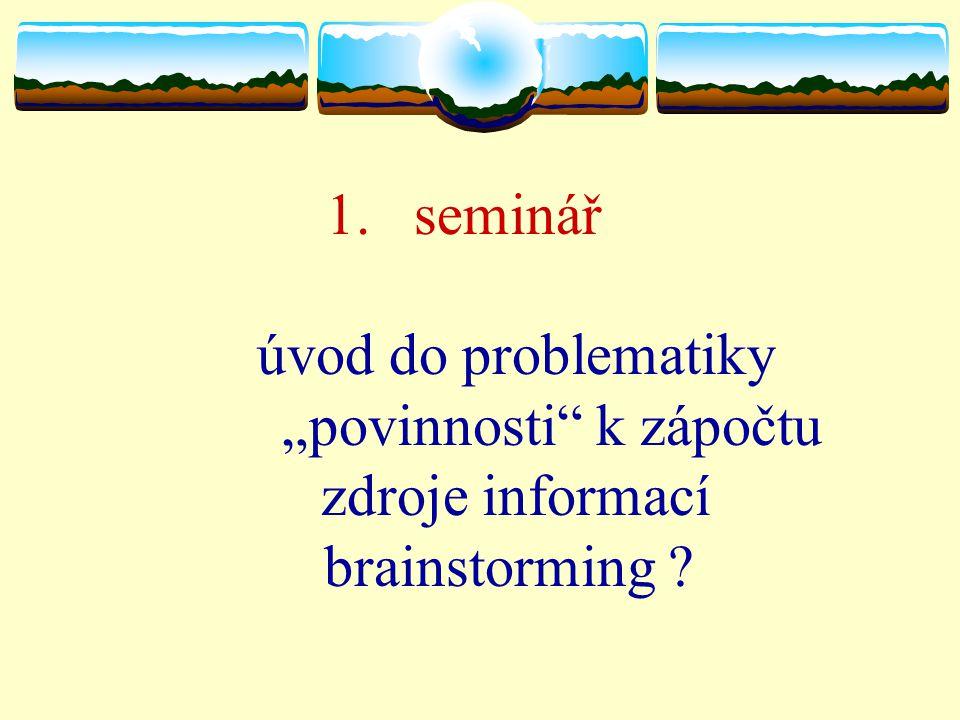 """1.seminář úvod do problematiky """"povinnosti k zápočtu zdroje informací brainstorming"""