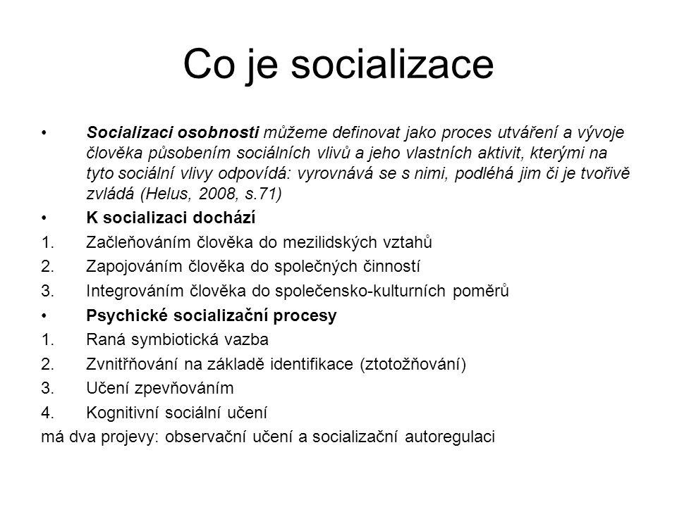 Co je socializace Socializaci osobnosti můžeme definovat jako proces utváření a vývoje člověka působením sociálních vlivů a jeho vlastních aktivit, kt