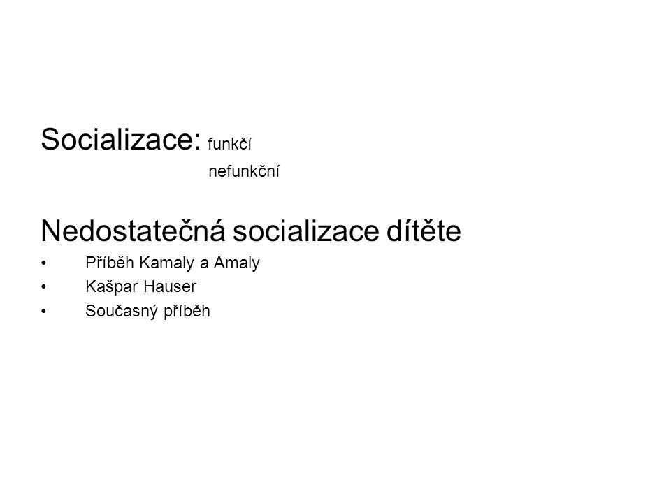 Socializace: funkčí nefunkční Nedostatečná socializace dítěte Příběh Kamaly a Amaly Kašpar Hauser Současný příběh