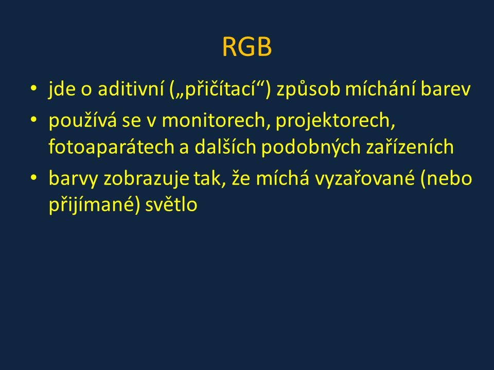 """RGB jde o aditivní (""""přičítací"""") způsob míchání barev používá se v monitorech, projektorech, fotoaparátech a dalších podobných zařízeních barvy zobraz"""