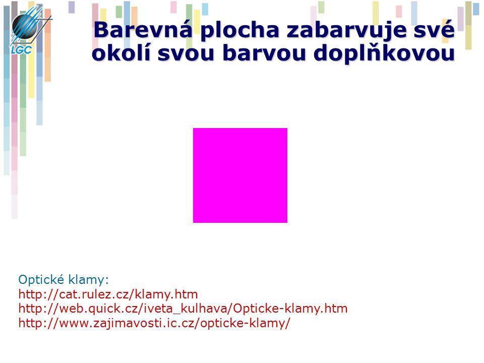Barevná plocha zabarvuje své okolí svou barvou doplňkovou Optické klamy: http://cat.rulez.cz/klamy.htm http://web.quick.cz/iveta_kulhava/Opticke-klamy