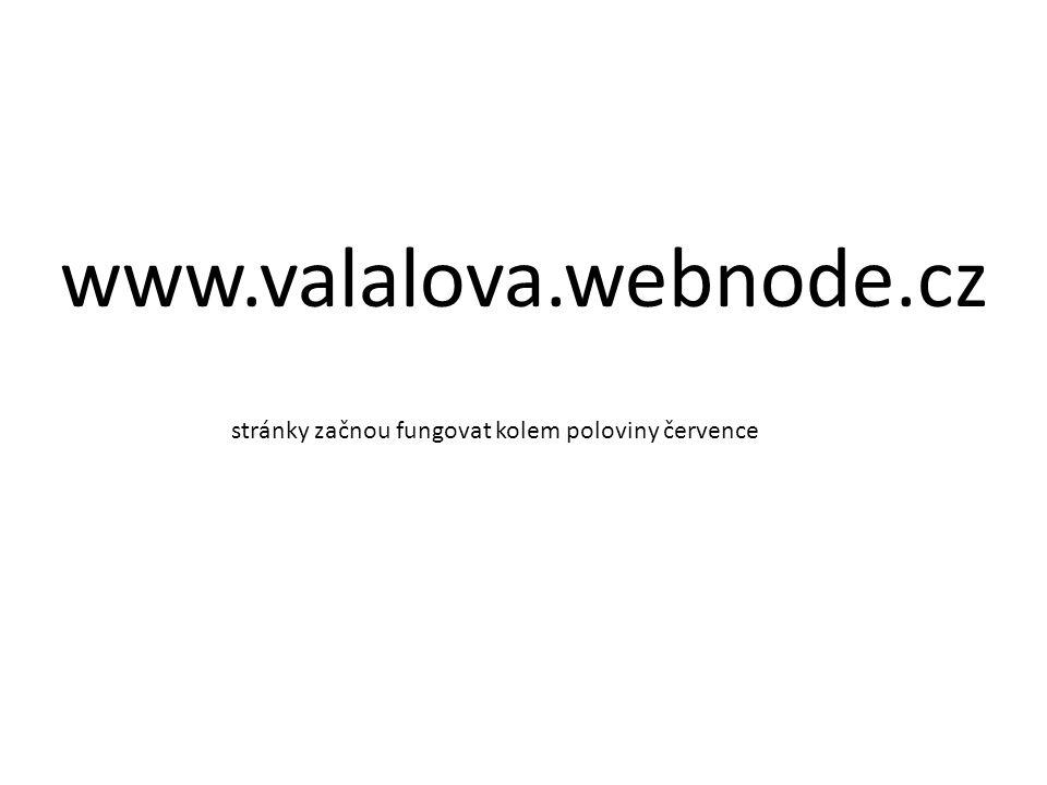 www.valalova.webnode.cz stránky začnou fungovat kolem poloviny července