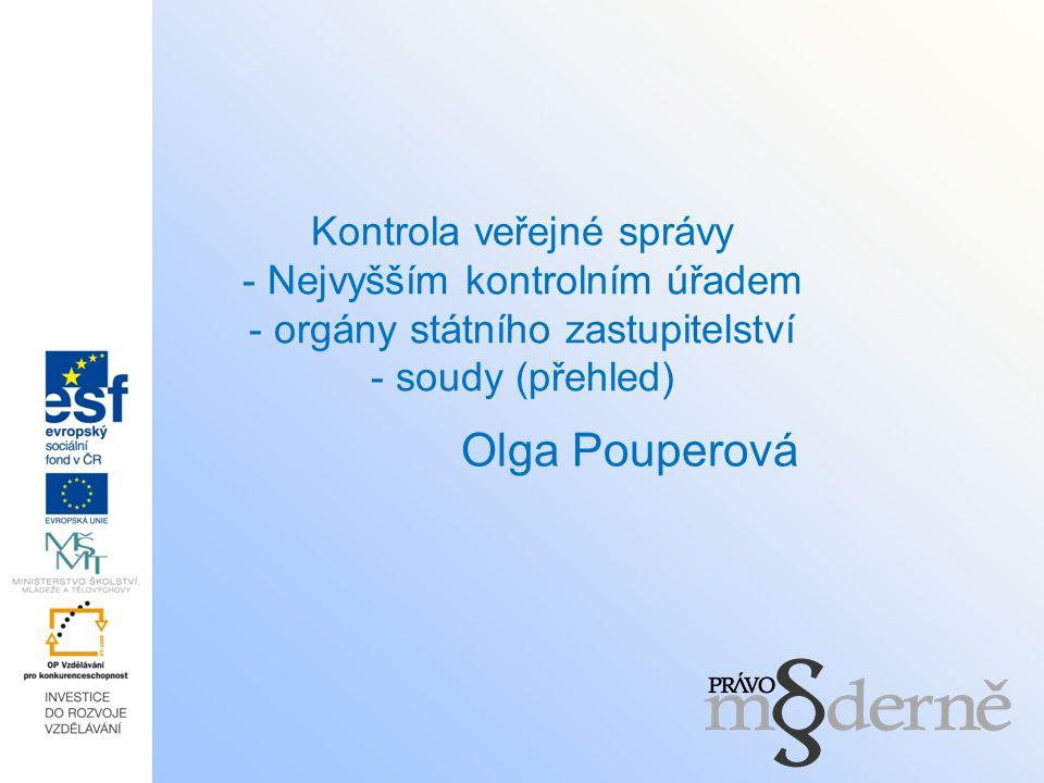 Kontrola veřejné správy - Nejvyšším kontrolním úřadem - orgány státního zastupitelství - soudy (přehled) Olga Pouperová