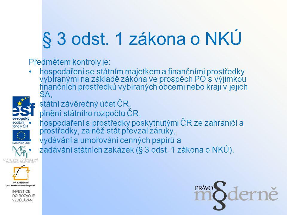 § 3 odst. 1 zákona o NKÚ Předmětem kontroly je: hospodaření se státním majetkem a finančními prostředky vybíranými na základě zákona ve prospěch PO s
