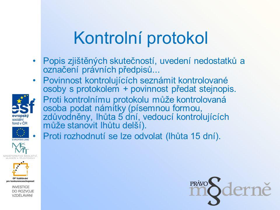 Kontrolní protokol Popis zjištěných skutečností, uvedení nedostatků a označení právních předpisů... Povinnost kontrolujících seznámit kontrolované oso