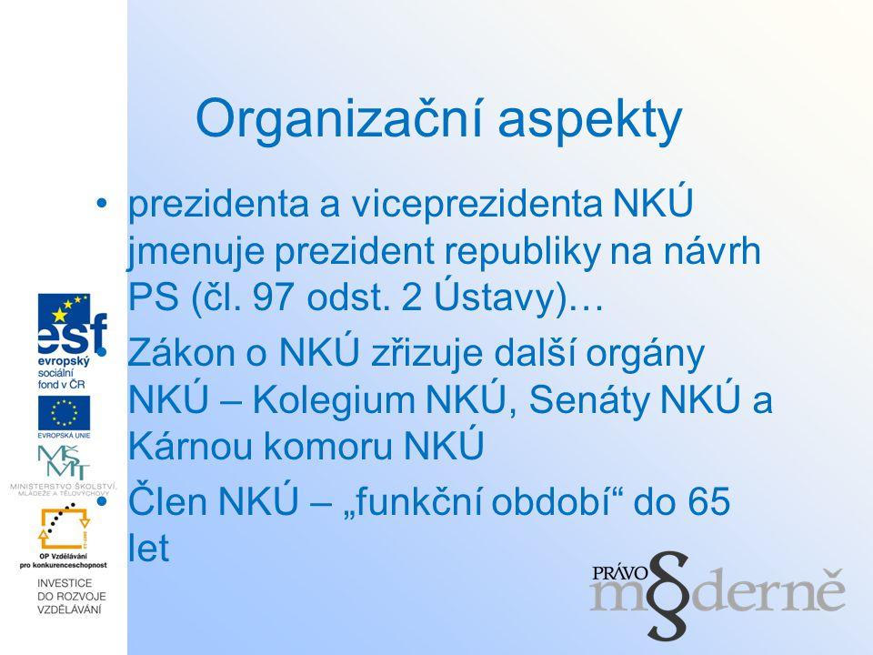Organizační aspekty prezidenta a viceprezidenta NKÚ jmenuje prezident republiky na návrh PS (čl. 97 odst. 2 Ústavy)… Zákon o NKÚ zřizuje další orgány
