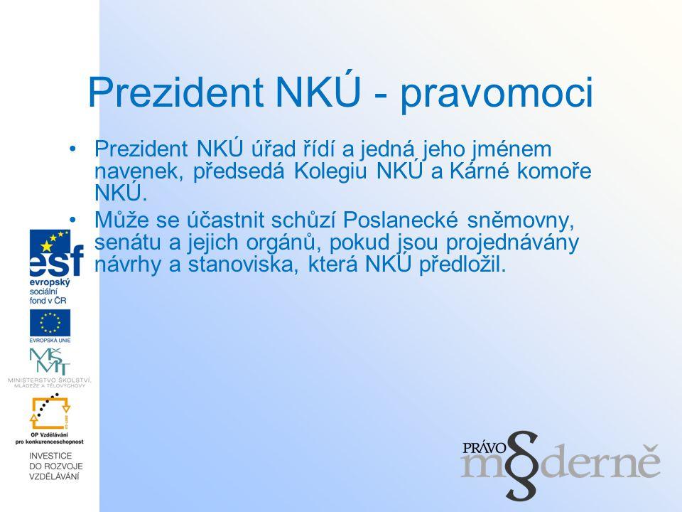Prezident NKÚ - pravomoci Prezident NKÚ úřad řídí a jedná jeho jménem navenek, předsedá Kolegiu NKÚ a Kárné komoře NKÚ. Může se účastnit schůzí Poslan