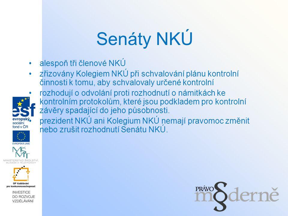 Senáty NKÚ alespoň tři členové NKÚ zřizovány Kolegiem NKÚ při schvalování plánu kontrolní činnosti k tomu, aby schvalovaly určené kontrolní rozhodují