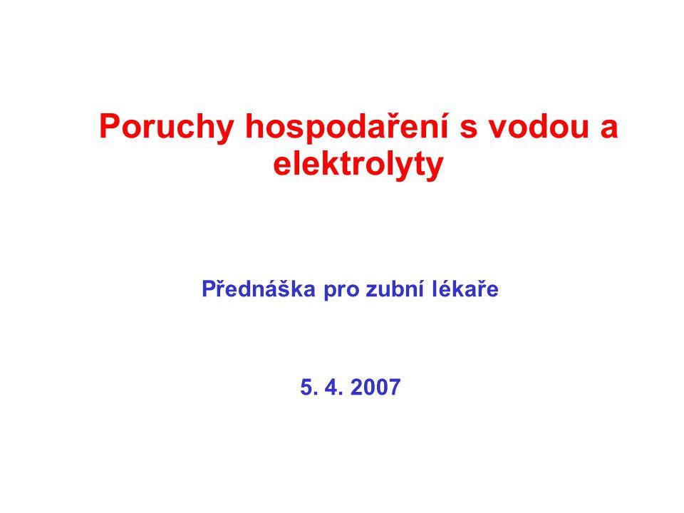 Poruchy hospodaření s vodou a elektrolyty Přednáška pro zubní lékaře 5. 4. 2007