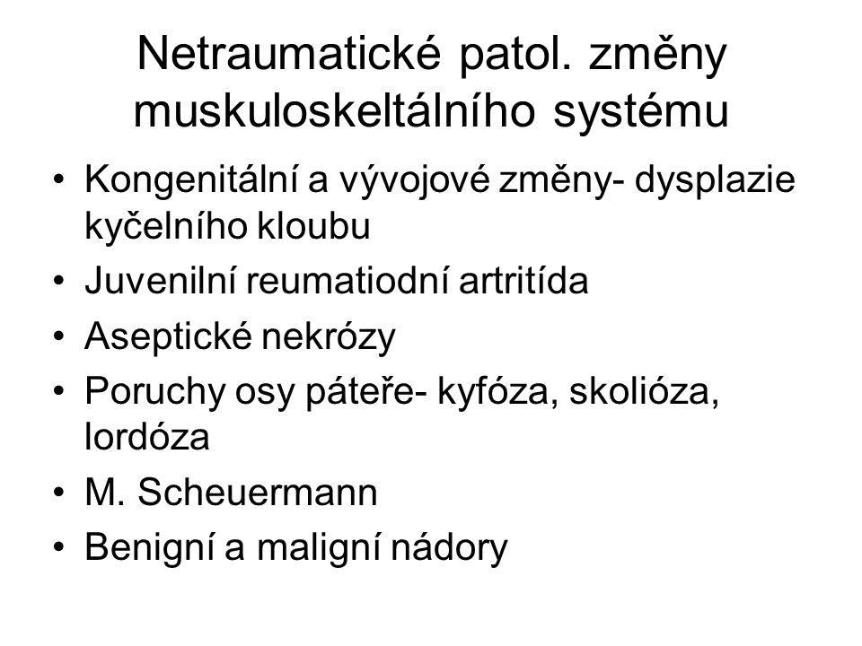 Netraumatické patol. změny muskuloskeltálního systému Kongenitální a vývojové změny- dysplazie kyčelního kloubu Juvenilní reumatiodní artritída Asepti