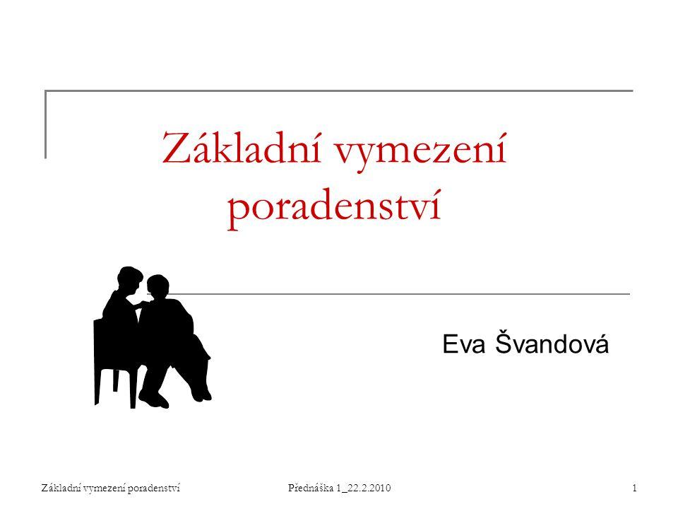 Základní vymezení poradenstvíPřednáška 1_22.2.20101 Základní vymezení poradenství Eva Švandová