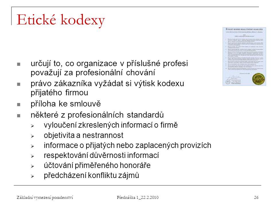 Základní vymezení poradenství Přednáška 1_22.2.2010 26 Etické kodexy určují to, co organizace v příslušné profesi považují za profesionální chování pr
