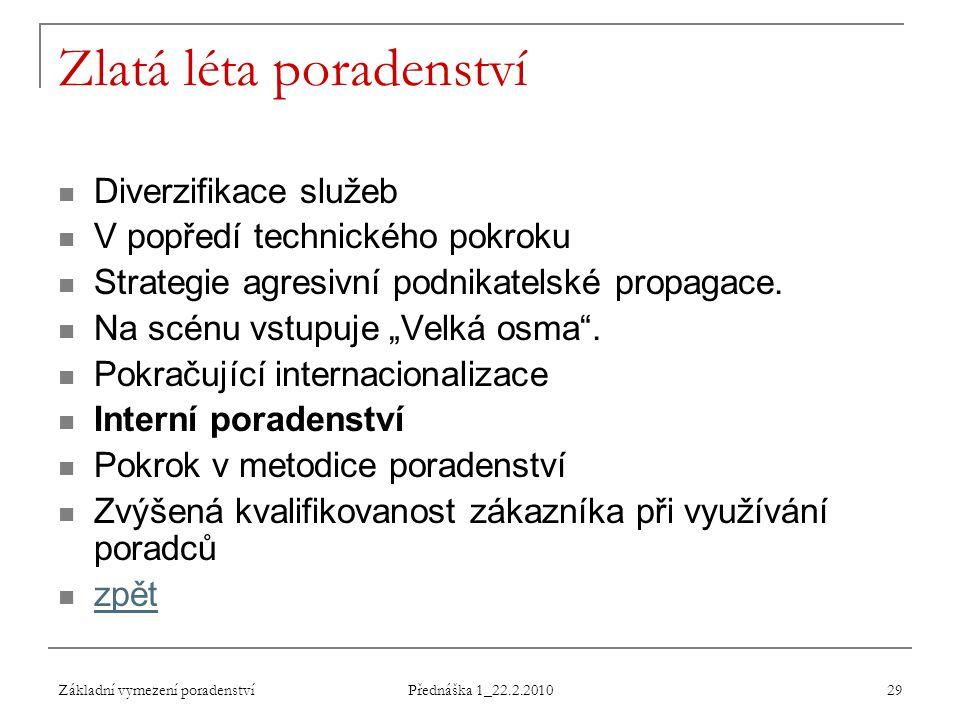 Základní vymezení poradenství Přednáška 1_22.2.2010 29 Zlatá léta poradenství Diverzifikace služeb V popředí technického pokroku Strategie agresivní p