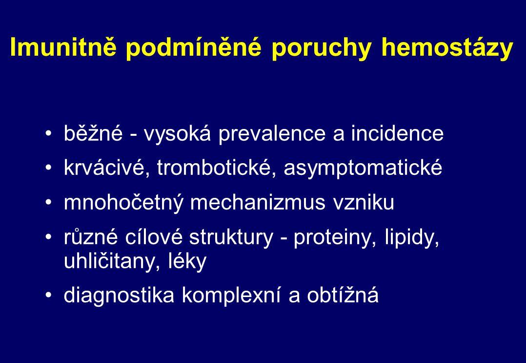 Imunitně podmíněné poruchy hemostázy běžné - vysoká prevalence a incidence krvácivé, trombotické, asymptomatické mnohočetný mechanizmus vzniku různé c