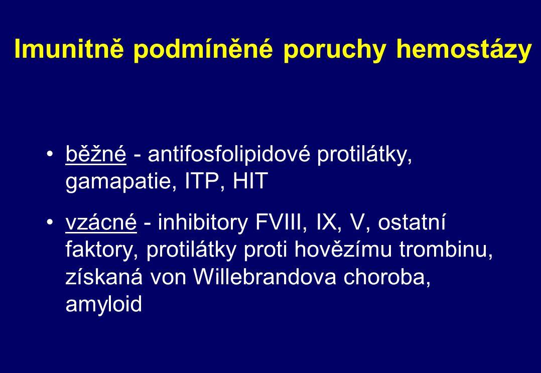 Imunitně podmíněné poruchy hemostázy běžné - antifosfolipidové protilátky, gamapatie, ITP, HIT vzácné - inhibitory FVIII, IX, V, ostatní faktory, prot