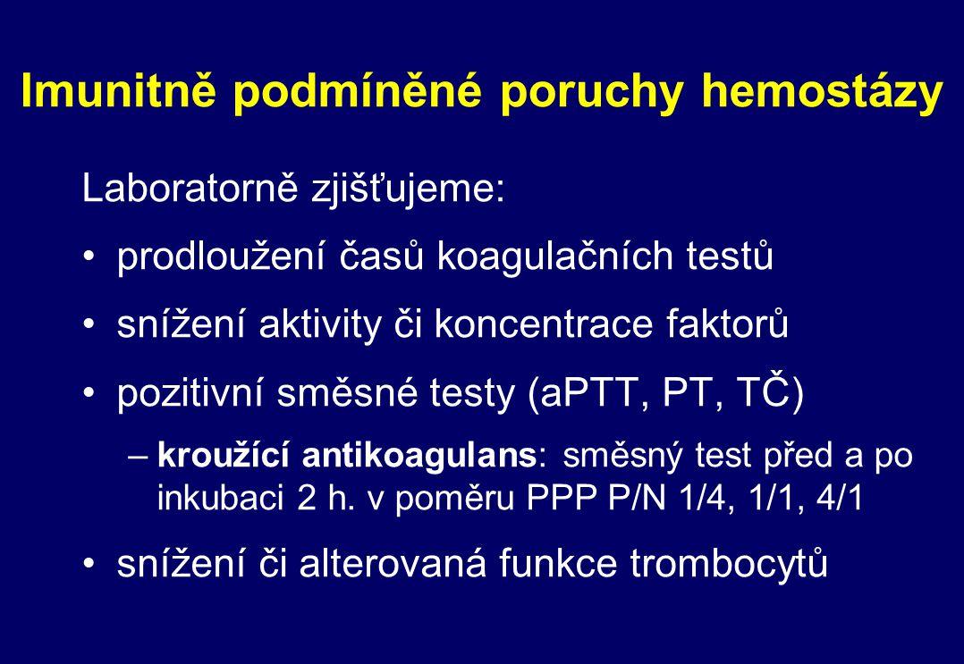 Imunitně podmíněné poruchy hemostázy Laboratorně zjišťujeme: prodloužení časů koagulačních testů snížení aktivity či koncentrace faktorů pozitivní smě