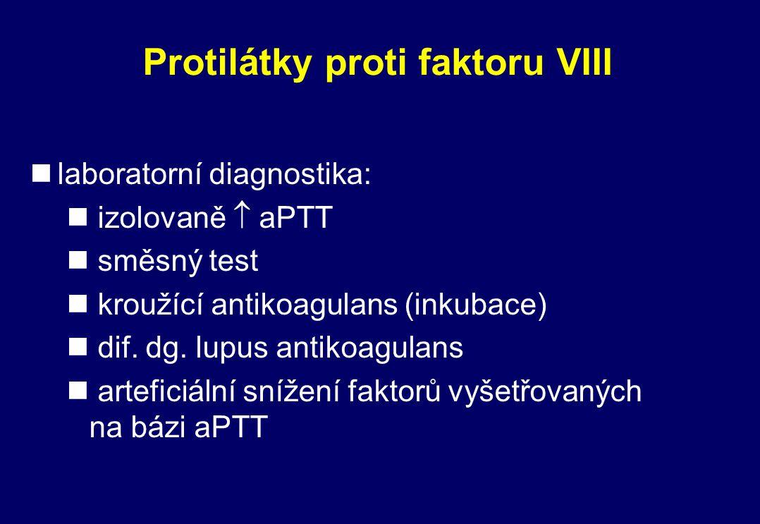 Protilátky proti faktoru VIII nlaboratorní diagnostika: n izolovaně  aPTT n směsný test n kroužící antikoagulans (inkubace) n dif. dg. lupus antikoag