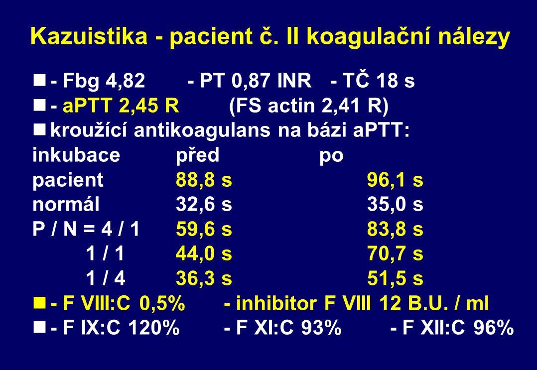 Kazuistika - pacient č. II koagulační nálezy n- Fbg 4,82 - PT 0,87 INR - TČ 18 s n- aPTT 2,45 R (FS actin 2,41 R) nkroužící antikoagulans na bázi aPTT