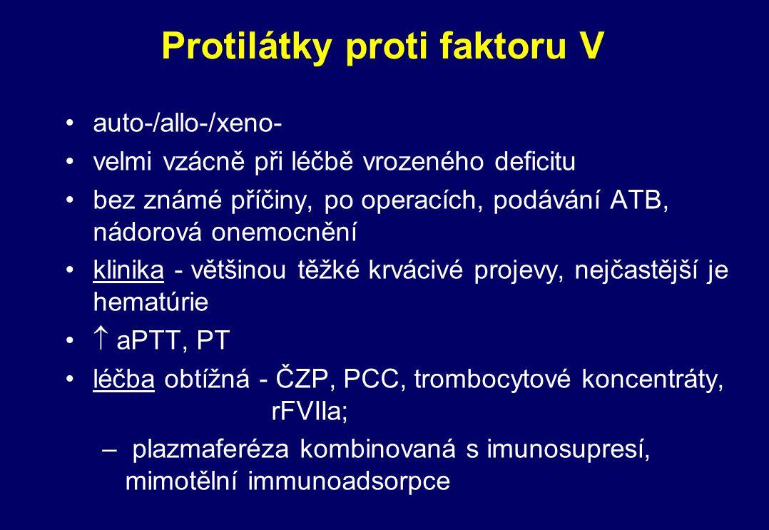 Protilátky proti faktoru V auto-/allo-/xeno- velmi vzácně při léčbě vrozeného deficitu bez známé příčiny, po operacích, podávání ATB, nádorová onemocn