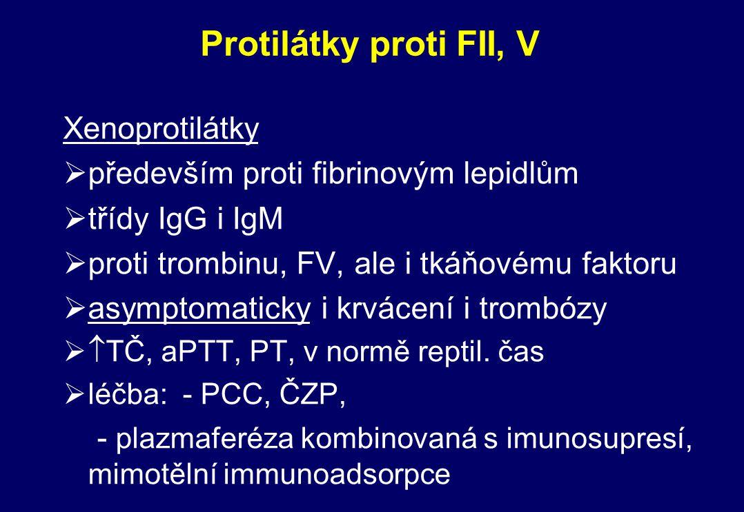 Protilátky proti FII, V Xenoprotilátky Øpředevším proti fibrinovým lepidlům Øtřídy IgG i IgM Øproti trombinu, FV, ale i tkáňovému faktoru Øasymptomati