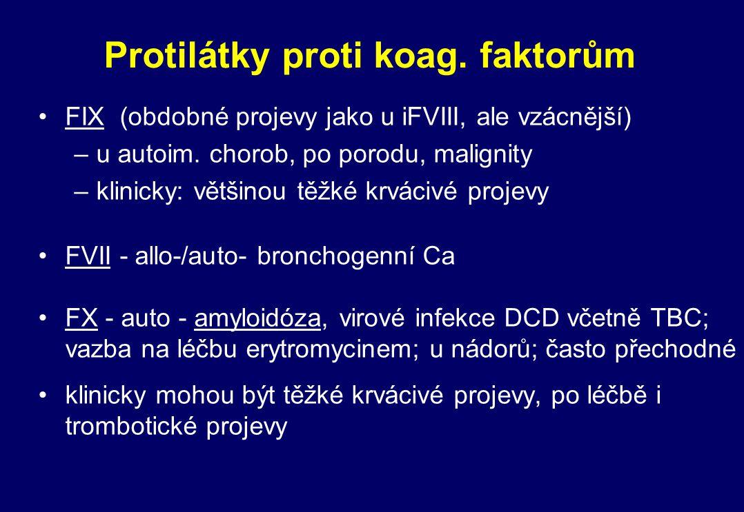 Protilátky proti koag. faktorům FIX (obdobné projevy jako u iFVIII, ale vzácnější) –u autoim. chorob, po porodu, malignity –klinicky: většinou těžké k