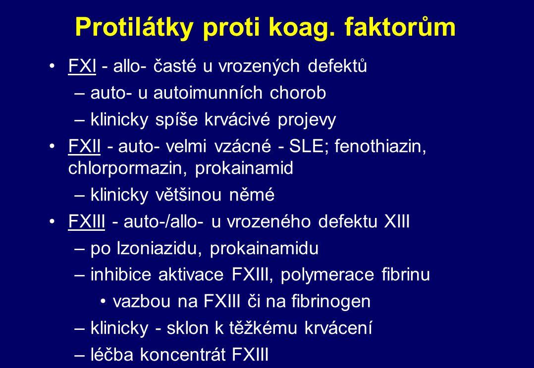 Protilátky proti koag. faktorům FXI - allo- časté u vrozených defektů –auto- u autoimunních chorob –klinicky spíše krvácivé projevy FXII - auto- velmi