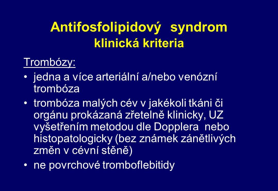 Antifosfolipidový syndrom klinická kriteria Trombózy: jedna a více arteriální a/nebo venózní trombóza trombóza malých cév v jakékoli tkáni či orgánu p