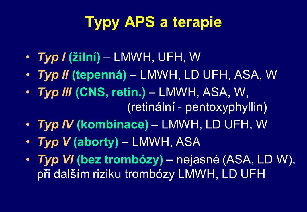 Typy APS a terapie Typ I (žilní) – LMWH, UFH, W Typ II (tepenná) – LMWH, LD UFH, ASA, W Typ III (CNS, retin.) – LMWH, ASA, W, (retinální - pentoxyphyl