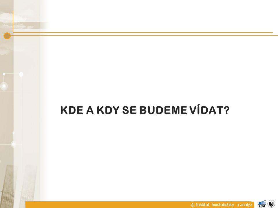 © Institut biostatistiky a analýz KDE A KDY SE BUDEME VÍDAT