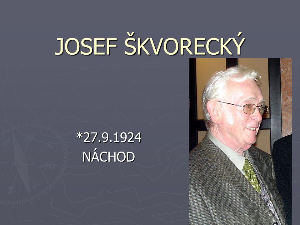 JOSEF ŠKVORECKÝ *27.9.1924NÁCHOD