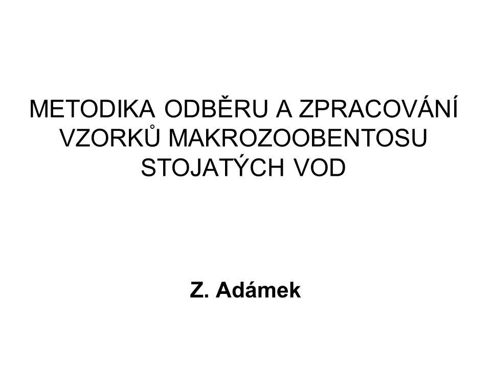 METODIKA ODBĚRU A ZPRACOVÁNÍ VZORKŮ MAKROZOOBENTOSU STOJATÝCH VOD Z. Adámek