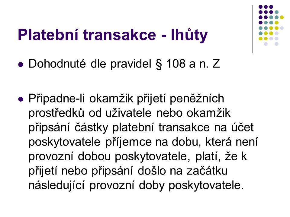 Platební transakce - lhůty Dohodnuté dle pravidel § 108 a n.