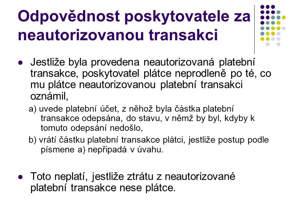 Odpovědnost poskytovatele za neautorizovanou transakci Jestliže byla provedena neautorizovaná platební transakce, poskytovatel plátce neprodleně po té