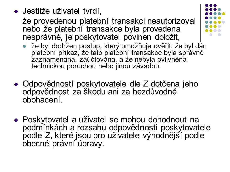 Jestliže uživatel tvrdí, že provedenou platební transakci neautorizoval nebo že platební transakce byla provedena nesprávně, je poskytovatel povinen d