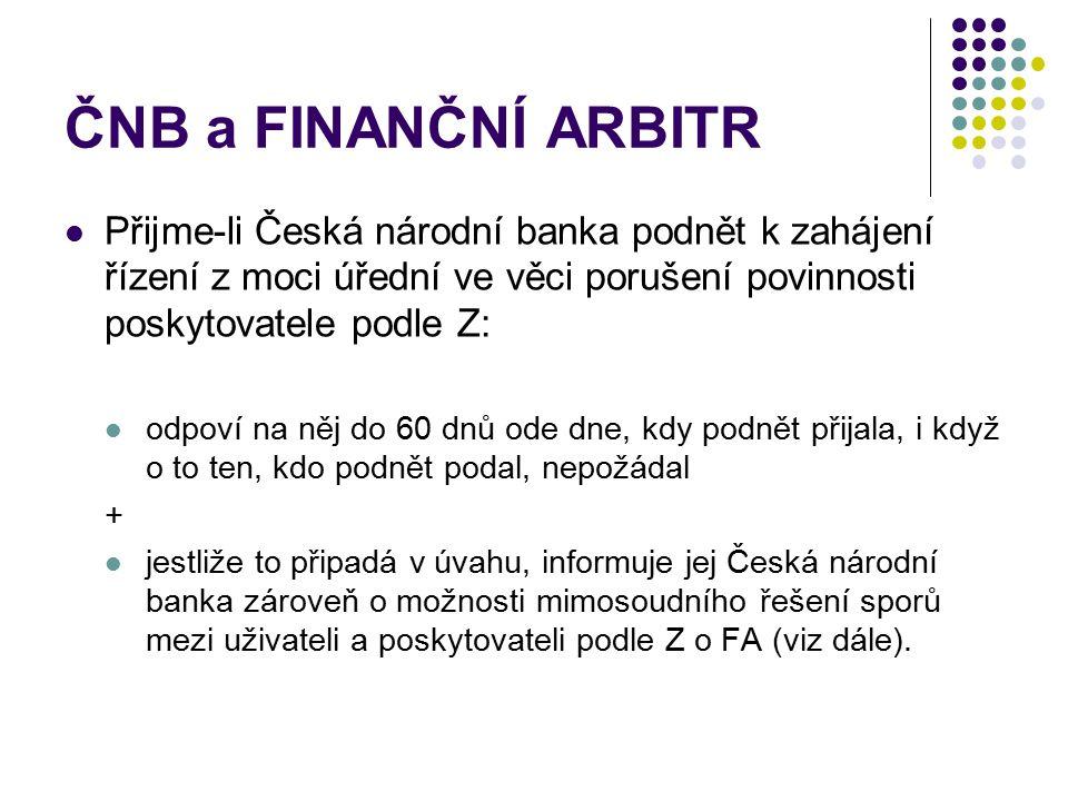 ČNB a FINANČNÍ ARBITR Přijme-li Česká národní banka podnět k zahájení řízení z moci úřední ve věci porušení povinnosti poskytovatele podle Z: odpoví n