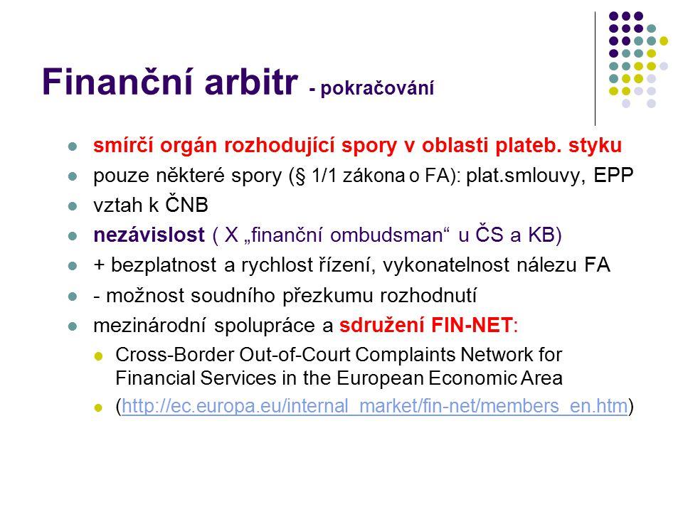 Finanční arbitr - pokračování smírčí orgán rozhodující spory v oblasti plateb. styku pouze některé spory ( § 1/1 zákona o FA): plat.smlouvy, EPP vztah