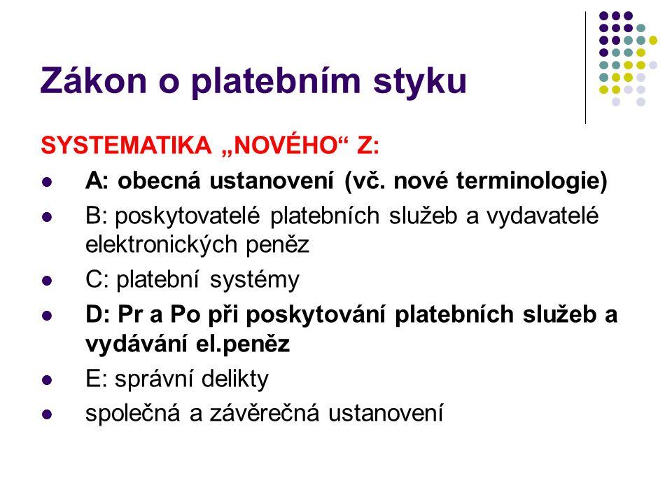 """Zákon o platebním styku SYSTEMATIKA """"NOVÉHO"""" Z: A: obecná ustanovení (vč. nové terminologie) B: poskytovatelé platebních služeb a vydavatelé elektroni"""