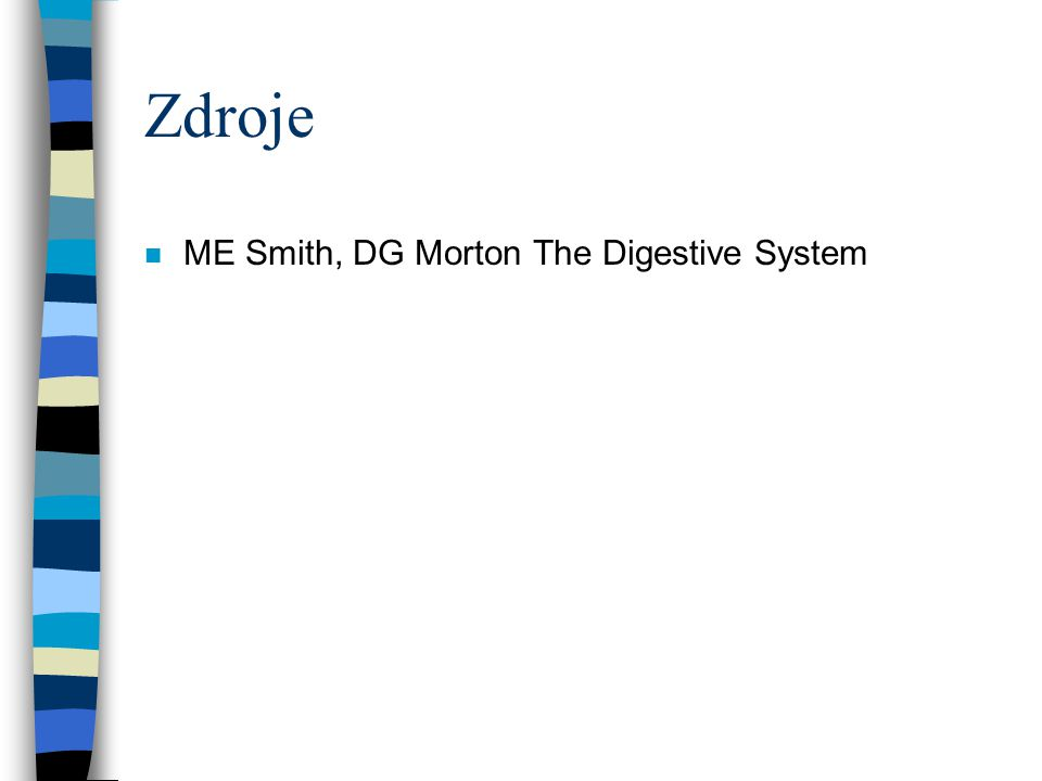 Zdroje n ME Smith, DG Morton The Digestive System