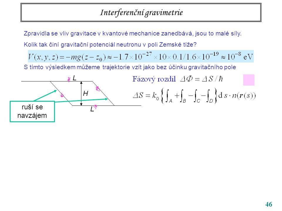 46 Interferenční gravimetrie Zpravidla se vliv gravitace v kvantové mechanice zanedbává, jsou to malé síly. Kolik tak činí gravitační potenciál neutro